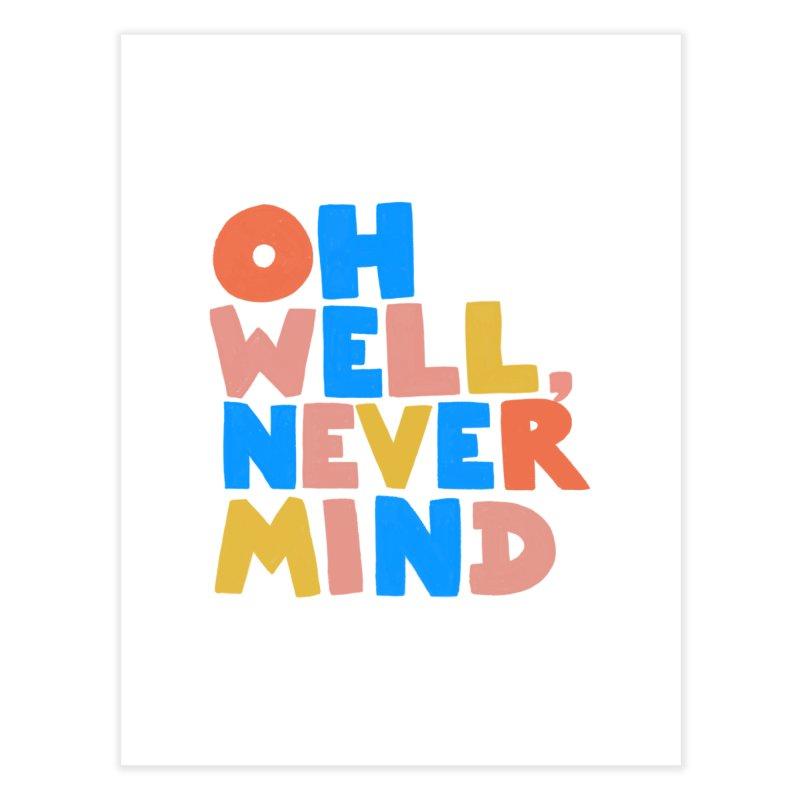 Oh Well Nevermind Home Fine Art Print by Sam Osborne Store