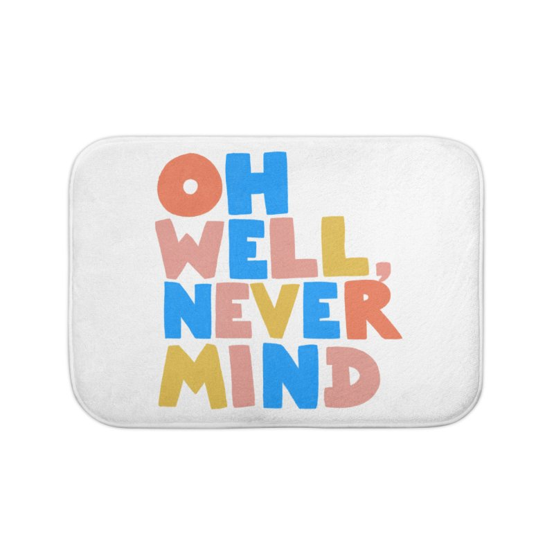 Oh Well Nevermind Home Bath Mat by Sam Osborne Store