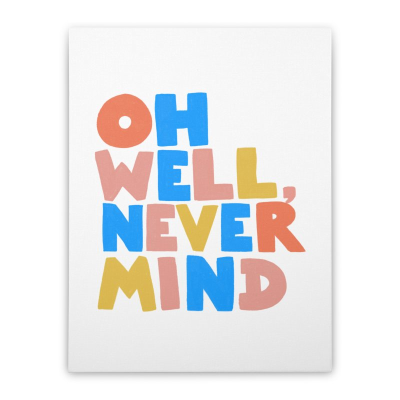Oh Well Nevermind Home Stretched Canvas by Sam Osborne Store