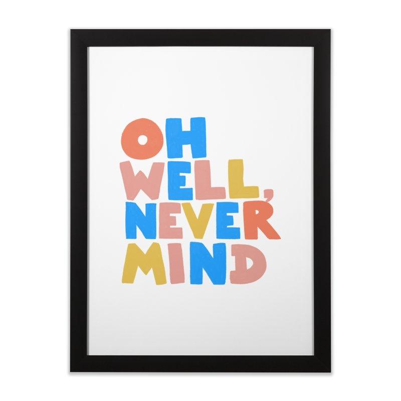 Oh Well Nevermind Home Framed Fine Art Print by Sam Osborne Store