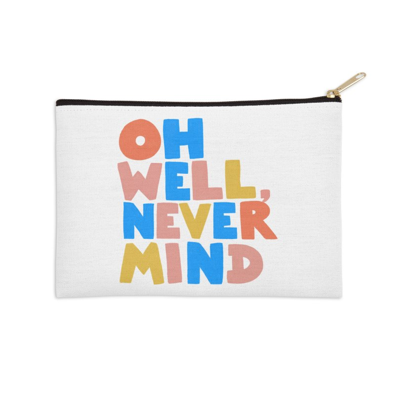 Oh Well Nevermind Accessories Zip Pouch by Sam Osborne Store