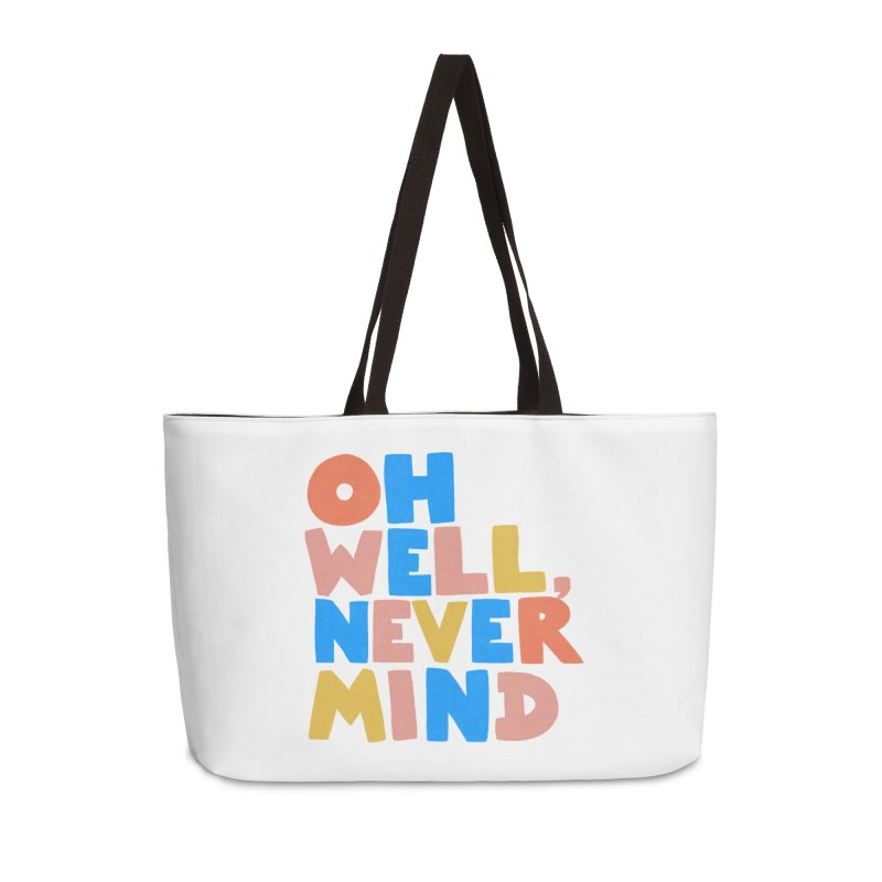 Oh Well Nevermind Accessories Weekender Bag Bag by Sam Osborne Store