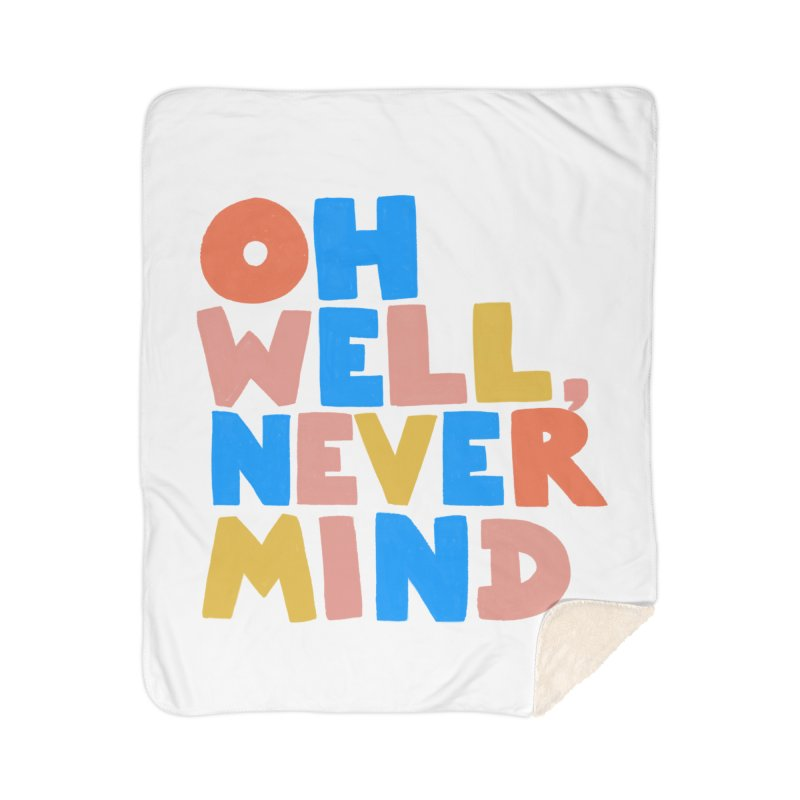 Oh Well Nevermind Home Sherpa Blanket Blanket by Sam Osborne Store