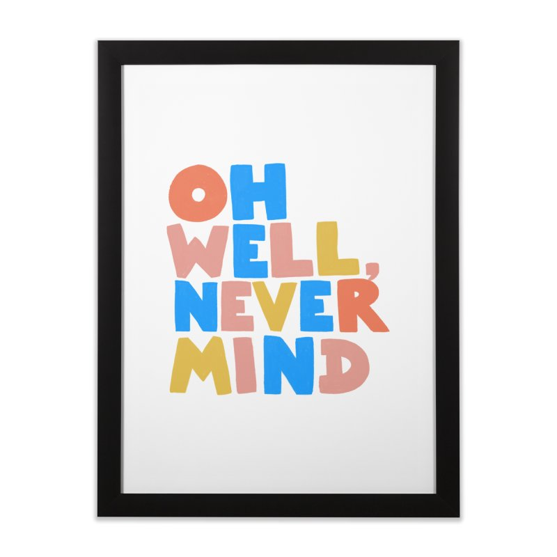 Oh Well Nevermind Home Framed Fine Art Print by Sam Osborne Store