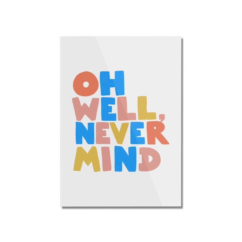 Oh Well Nevermind Home Mounted Acrylic Print by Sam Osborne Store