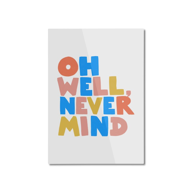 Oh Well Nevermind Home Mounted Aluminum Print by Sam Osborne Store