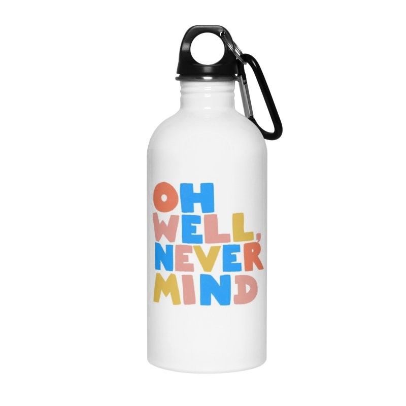 Oh Well Nevermind Accessories Water Bottle by Sam Osborne Store