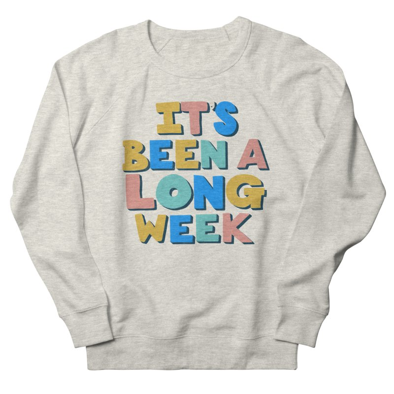 It's Been A Long Week Women's French Terry Sweatshirt by Sam Osborne Store