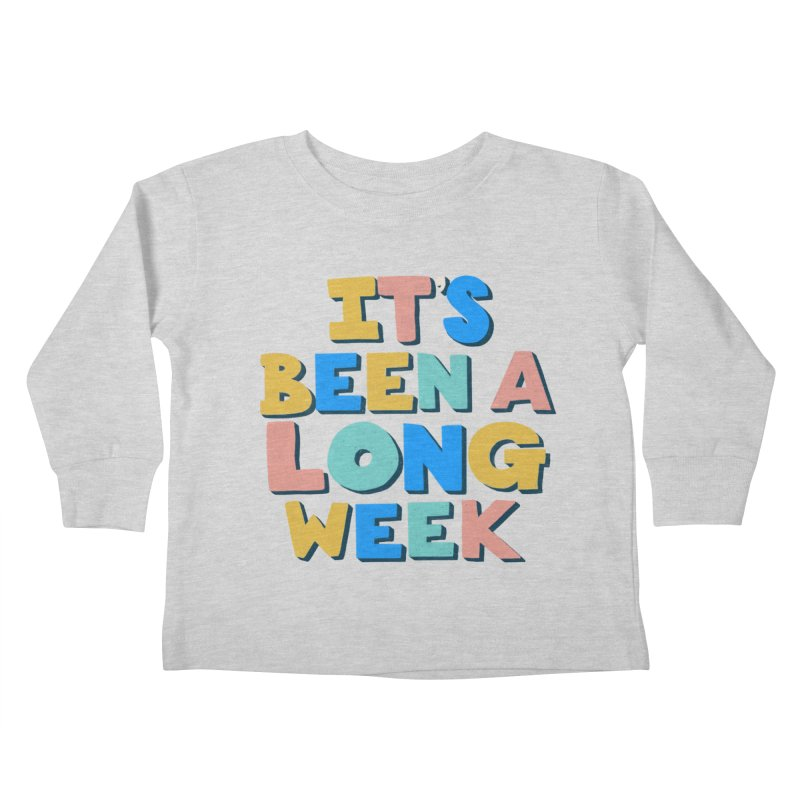 It's Been A Long Week Kids Toddler Longsleeve T-Shirt by Sam Osborne Store