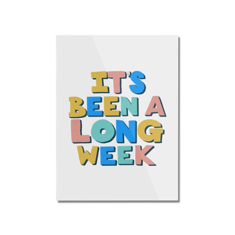 It's Been A Long Week Home Mounted Acrylic Print by Sam Osborne Store