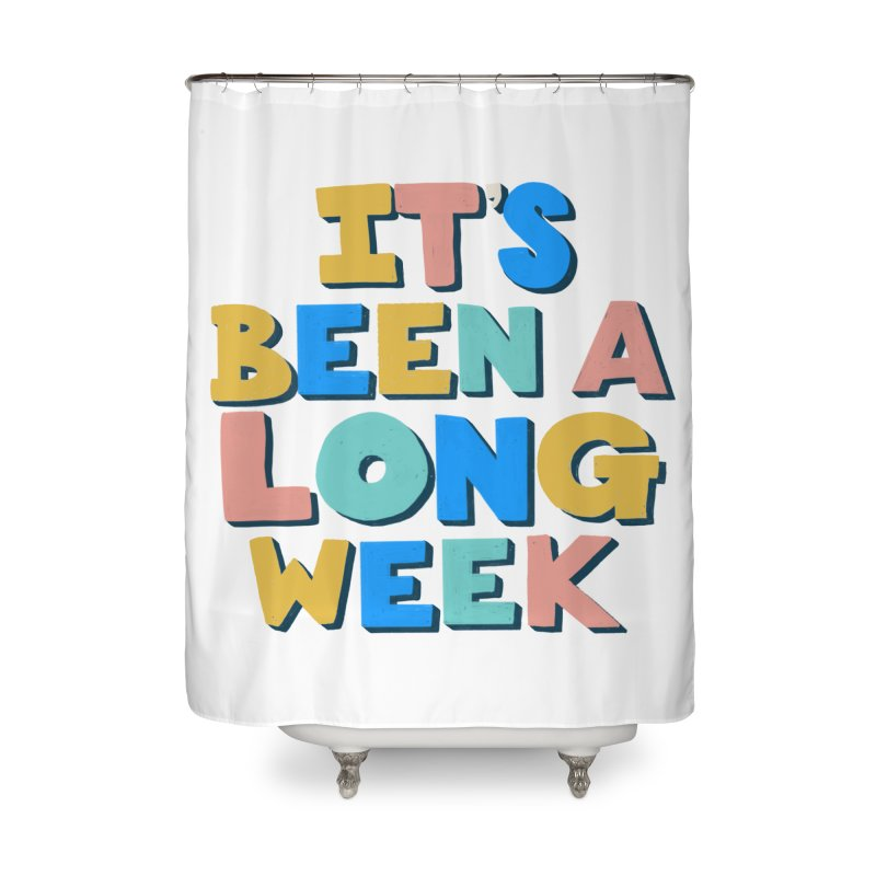 It's Been A Long Week Home Shower Curtain by Sam Osborne Store