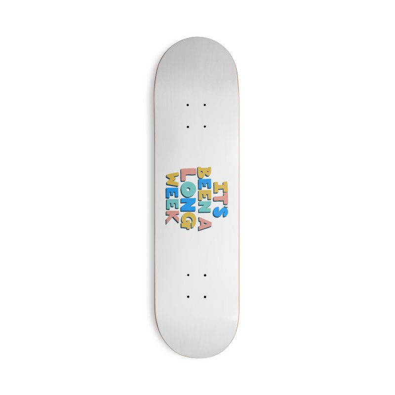 It's Been A Long Week Accessories Skateboard by Sam Osborne Store