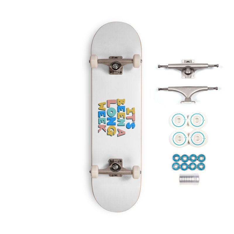 It's Been A Long Week Accessories Complete - Basic Skateboard by Sam Osborne Store