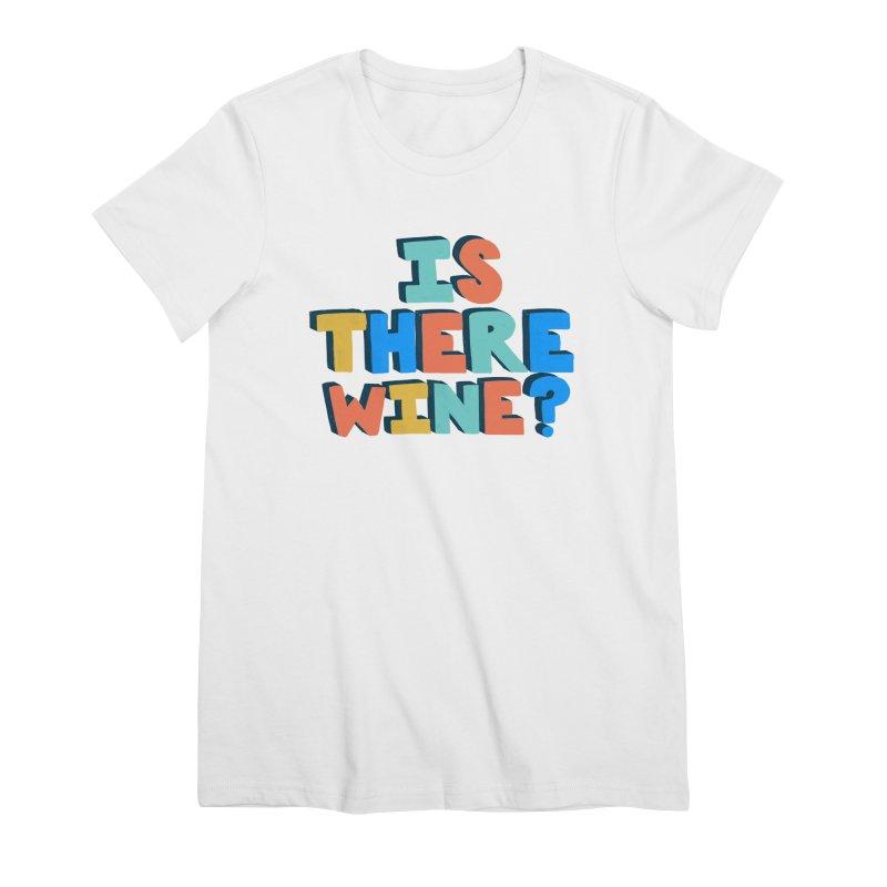 Is There Wine? Women's Premium T-Shirt by Sam Osborne Store
