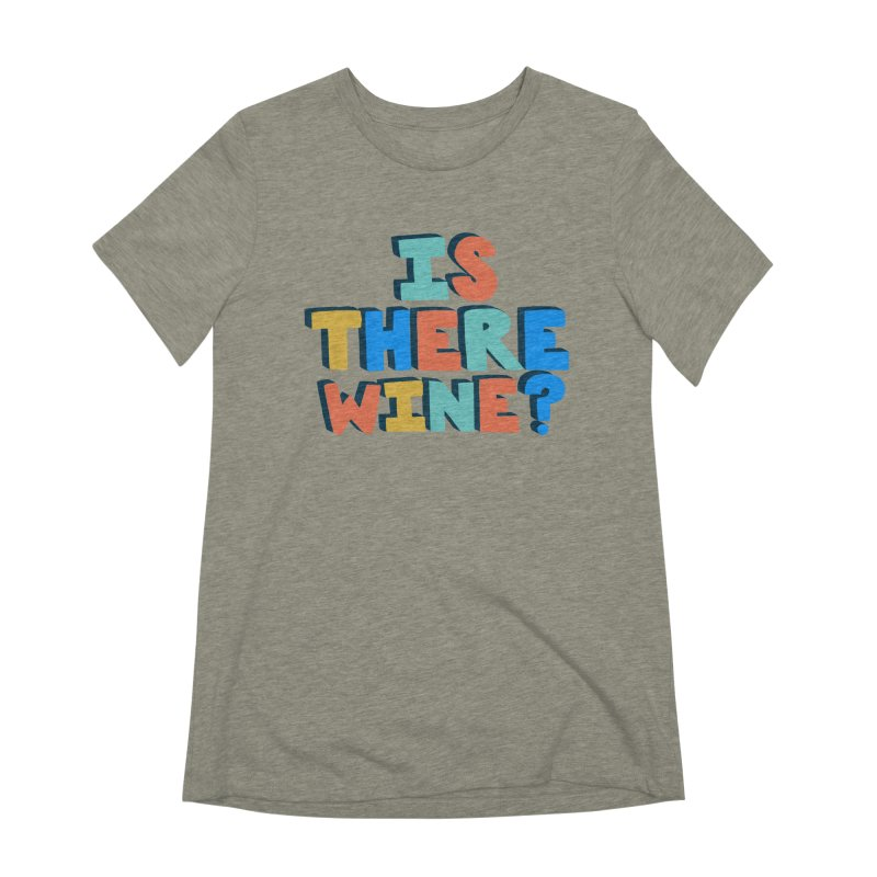 Is There Wine? Women's Extra Soft T-Shirt by Sam Osborne Store