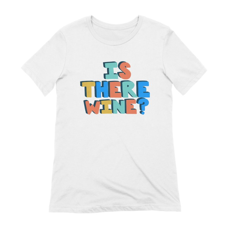 Is There Wine? Women's T-Shirt by Sam Osborne Store