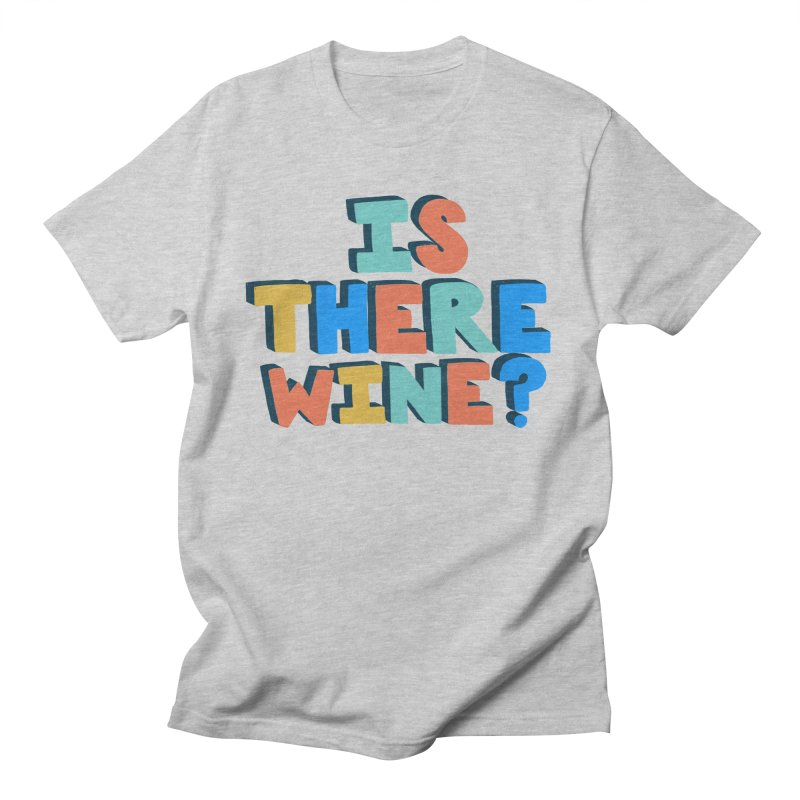 Is There Wine? Men's T-Shirt by Sam Osborne Store