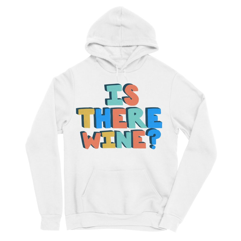 Is There Wine? Women's Sponge Fleece Pullover Hoody by Sam Osborne Store