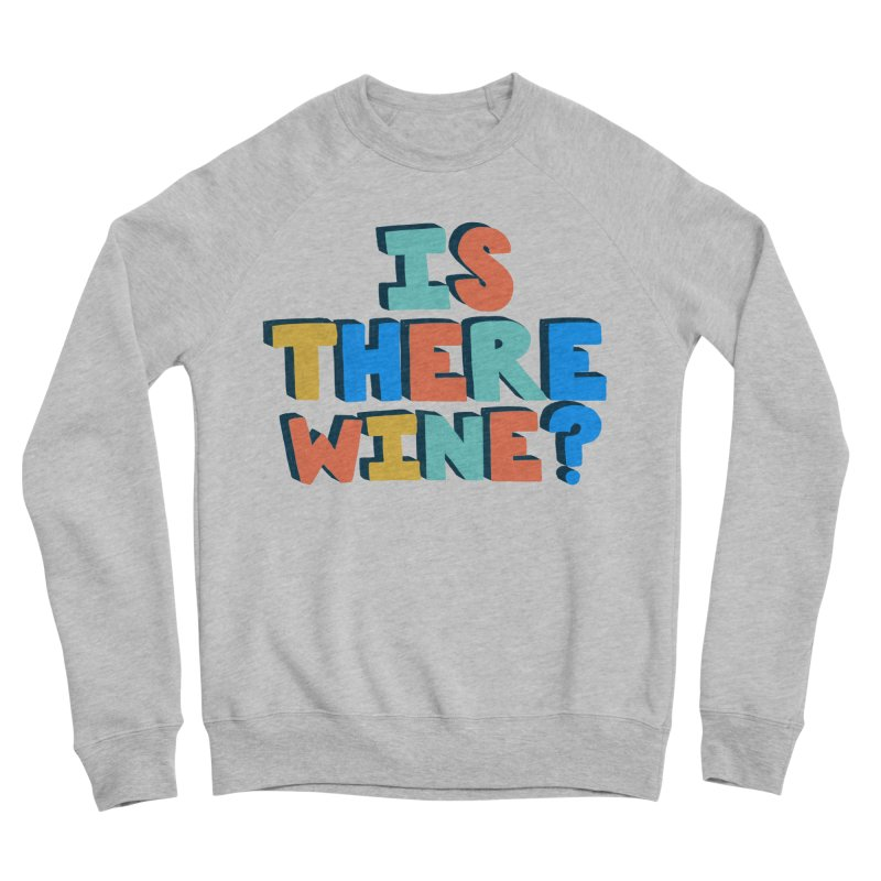 Is There Wine? Men's Sponge Fleece Sweatshirt by Sam Osborne Store