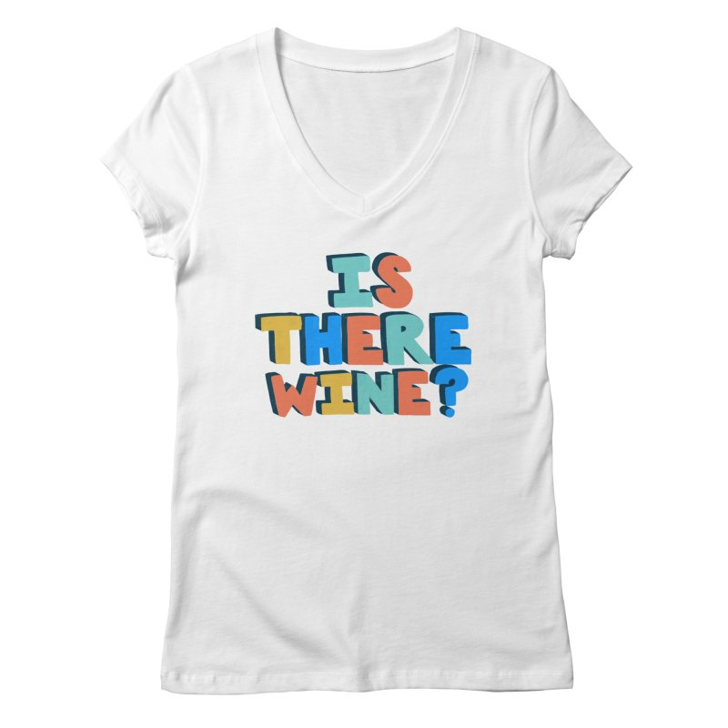 Is There Wine? Women's V-Neck by Sam Osborne Store