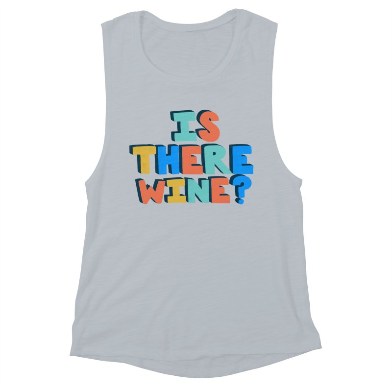 Is There Wine? Women's Muscle Tank by Sam Osborne Store