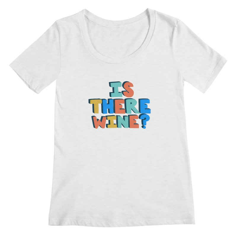 Is There Wine? Women's Regular Scoop Neck by Sam Osborne Store