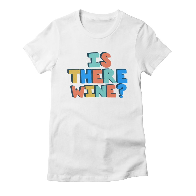 Is There Wine? Women's Fitted T-Shirt by Sam Osborne Store