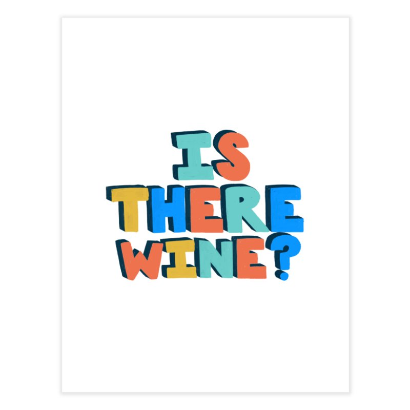 Is There Wine? Home Fine Art Print by Sam Osborne Store
