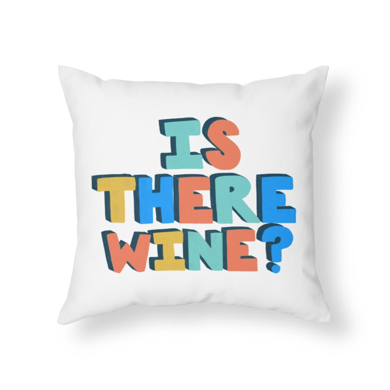 Is There Wine? Home Throw Pillow by Sam Osborne Store