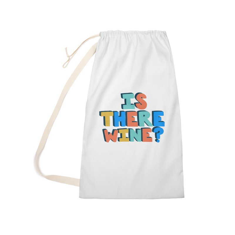 Is There Wine? Accessories Laundry Bag Bag by Sam Osborne Store