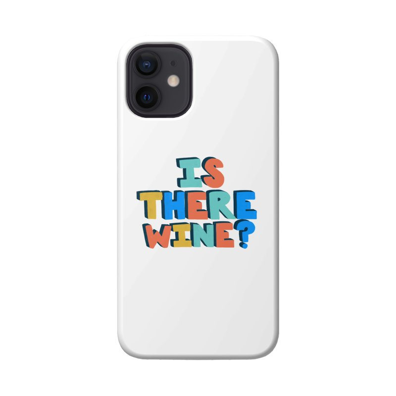 Is There Wine? Accessories Phone Case by Sam Osborne Store