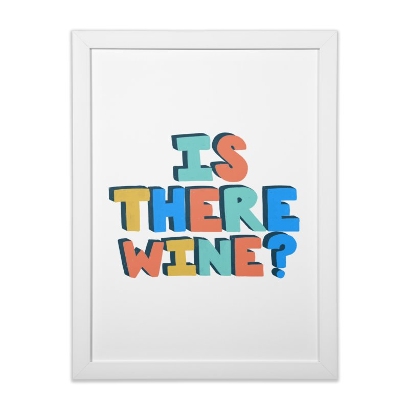Is There Wine? Home Framed Fine Art Print by Sam Osborne Store