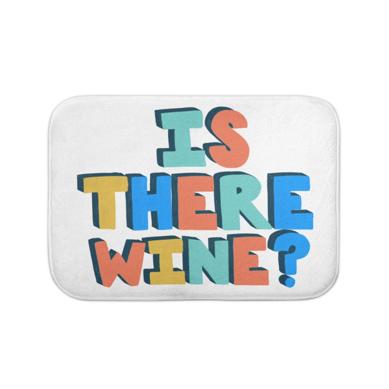 Is There Wine? Home Bath Mat by Sam Osborne Store