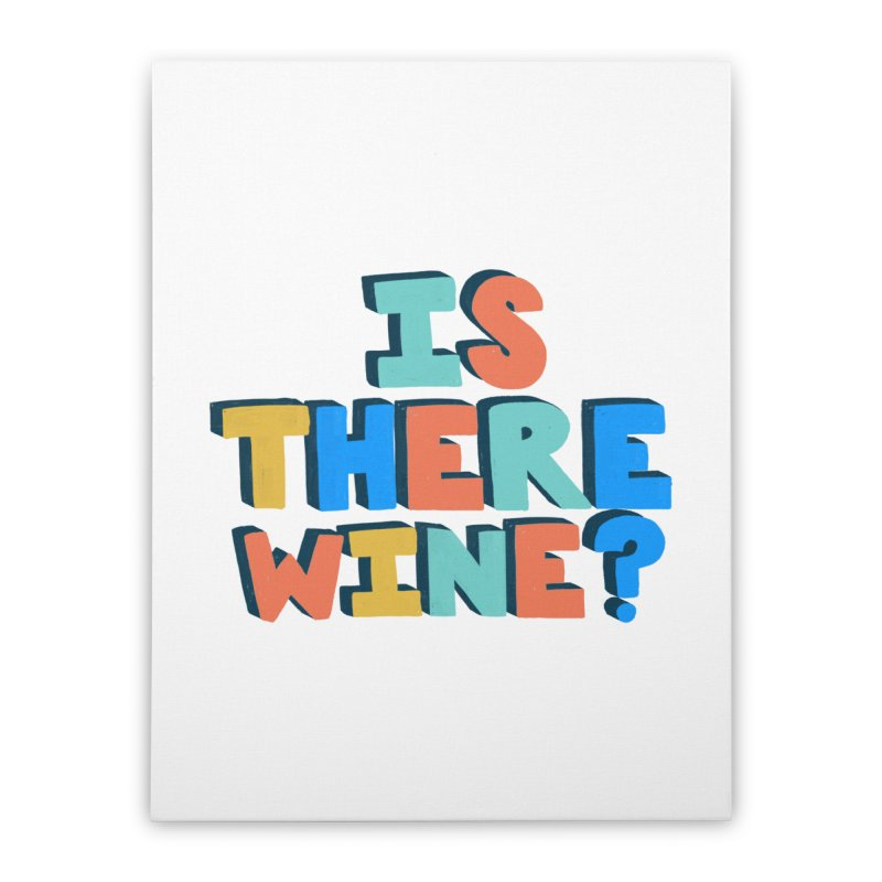 Is There Wine? Home Stretched Canvas by Sam Osborne Store
