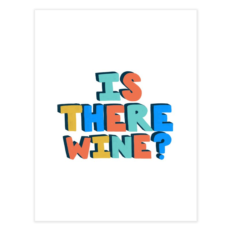 Is There Wine? Home Fine Art Print by Sam Osborne Store