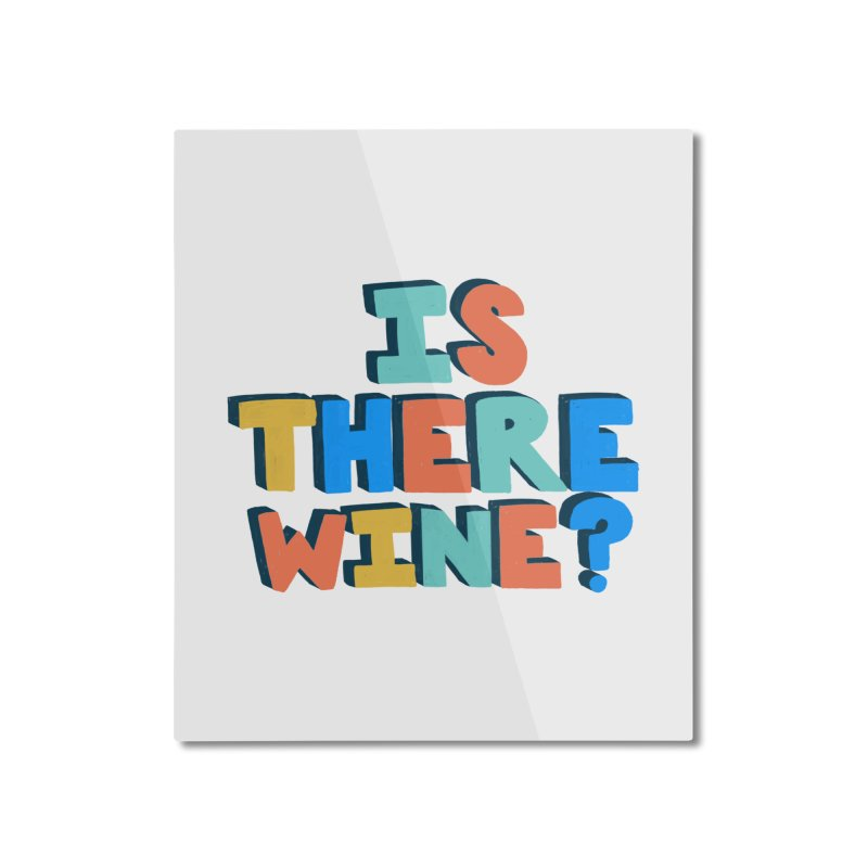 Is There Wine? Home Mounted Aluminum Print by Sam Osborne Store