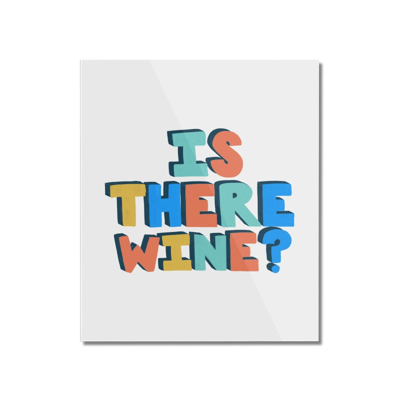 Is There Wine? Home Mounted Acrylic Print by Sam Osborne Store