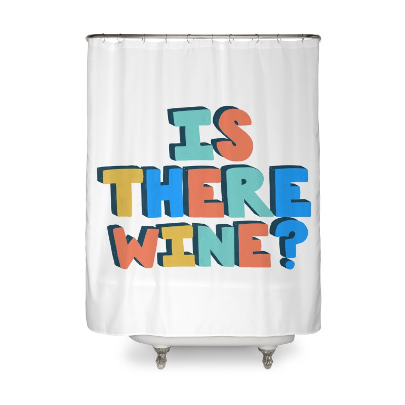 Is There Wine? Home Shower Curtain by Sam Osborne Store