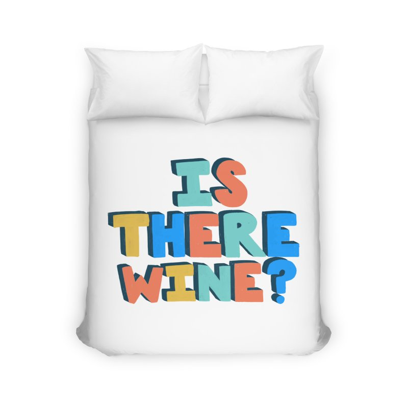 Is There Wine? Home Duvet by Sam Osborne Store