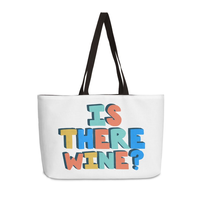 Is There Wine? Accessories Weekender Bag Bag by Sam Osborne Store