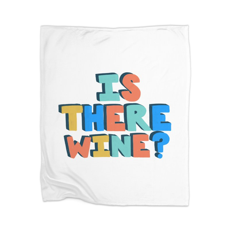 Is There Wine? Home Blanket by Sam Osborne Store