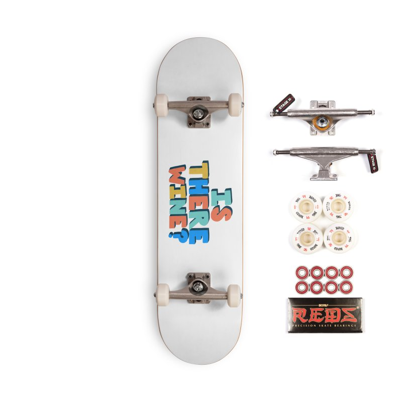 Is There Wine? Accessories Skateboard by Sam Osborne Store