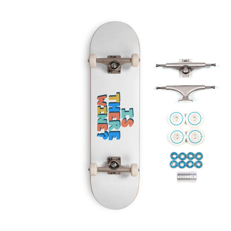 Is There Wine? Accessories Complete - Basic Skateboard by Sam Osborne Store