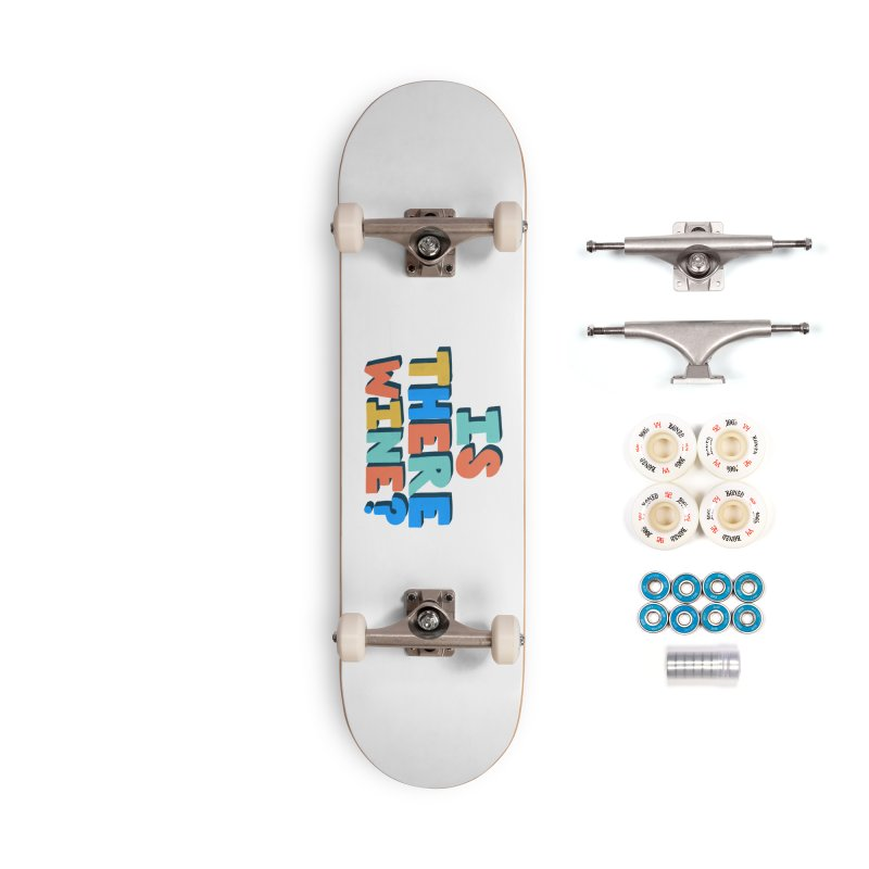 Is There Wine? Accessories Complete - Premium Skateboard by Sam Osborne Store