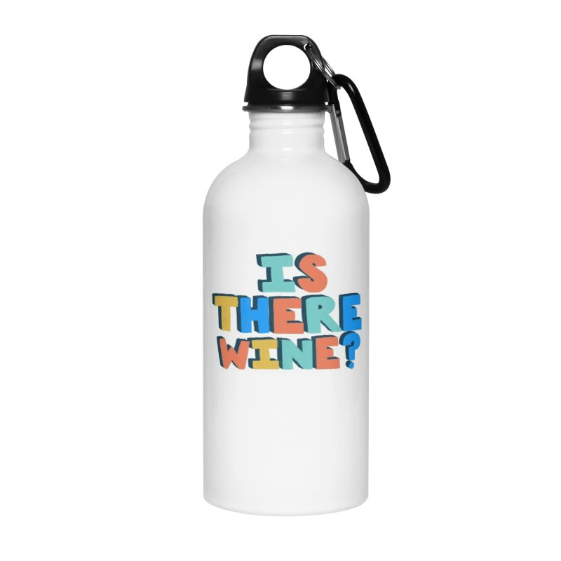 Is There Wine? Accessories Water Bottle by Sam Osborne Store