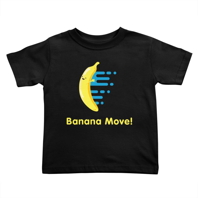 Banana Move! Kids Toddler T-Shirt by Sam Stone's Shop