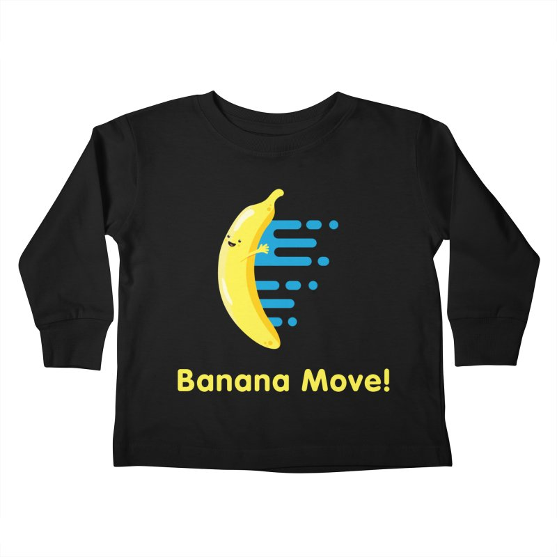 Banana Move! Kids Toddler Longsleeve T-Shirt by Sam Stone's Shop