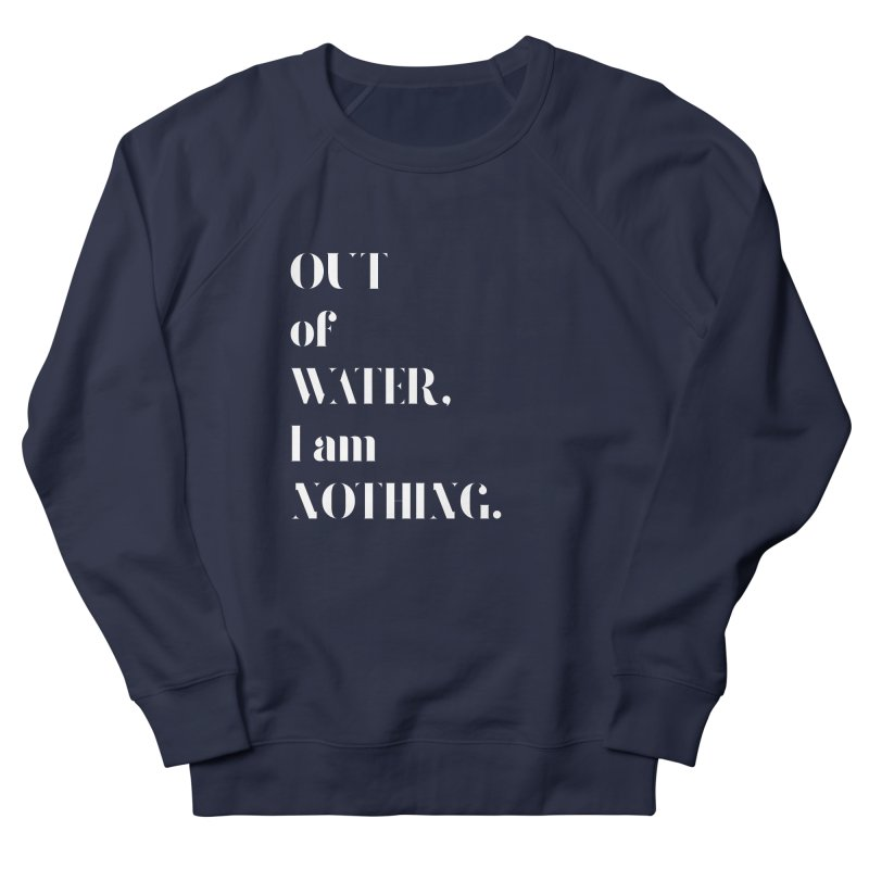 Out of Water Women's French Terry Sweatshirt by Sam Stone's Shop