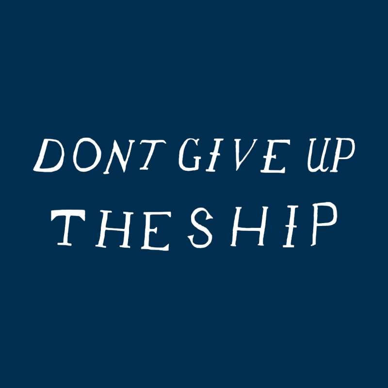Dont Give Up The Ship Men's T-Shirt by Sam Stone's Shop