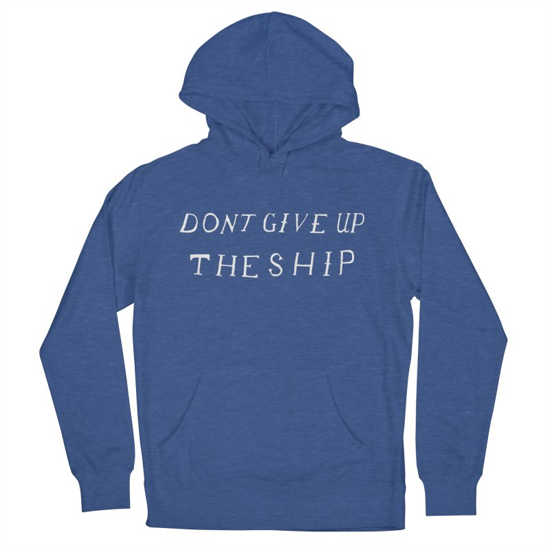 Dont Give Up The Ship Women's French Terry Pullover Hoody by Sam Stone's Shop